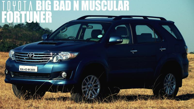 Toyota Fortuner Review: Big, Bad and Muscular